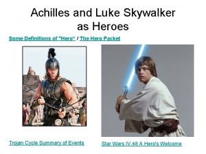Achilles and Luke Skywalker as Heroes Some Definitions