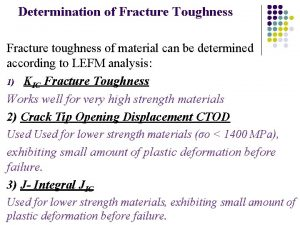 Determination of Fracture Toughness Fracture toughness of material