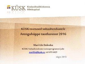 KSKi toetused vabahendustele Arenguhppe taotlusvoor 2016 MariLiis Dolenko