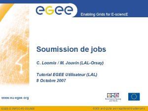 Enabling Grids for Escienc E Soumission de jobs