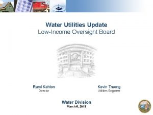 Water Utilities Update LowIncome Oversight Board Rami Kahlon