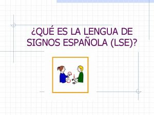 QU ES LA LENGUA DE SIGNOS ESPAOLA LSE