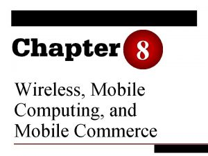 8 Wireless Mobile Computing and Mobile Commerce LEARNING