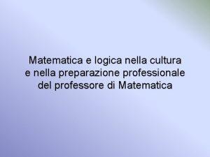 Matematica e logica nella cultura e nella preparazione