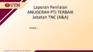 Laporan Penilaian ANUGERAH PTJ TERBAIK Jabatan TNC AA