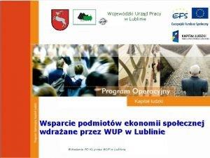 Wojewdzki Urzd Pracy w Lublinie Wsparcie podmiotw ekonomii