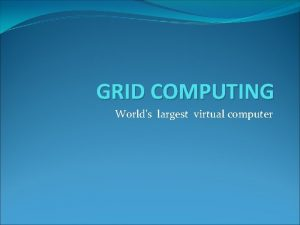 GRID COMPUTING Worlds largest virtual computer INTRODUCTION Grid