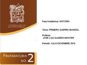 rea Acadmica HISTORIA Tema PRIMERA GUERRA MUNDIAL Profesor