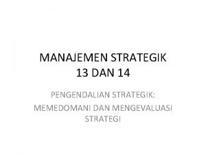 MANAJEMEN STRATEGIK 13 DAN 14 PENGENDALIAN STRATEGIK MEMEDOMANI