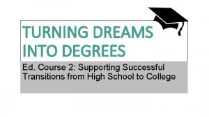TURNING DREAMS INTO DEGREES Ed Course 2 Supporting
