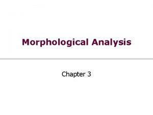 Morphological Analysis Chapter 3 Morphology Morpheme minimal meaningbearing