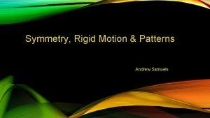 Symmetry Rigid Motion Patterns Andrew Samuels Symmetry is