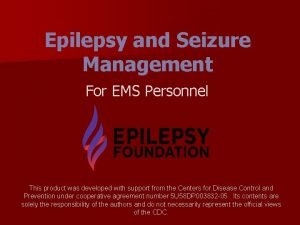 Epilepsy and Seizure Management For EMS Personnel This