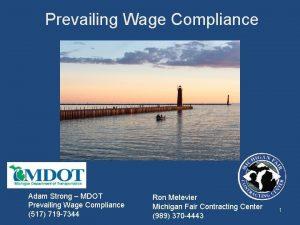 Prevailing Wage Compliance Adam Strong MDOT Prevailing Wage