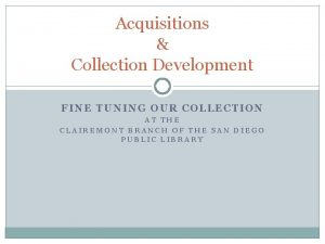 Acquisitions Collection Development FINE TUNING OUR COLLECTION AT