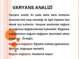 VARYANS ANALZ Varyans analizi iki yada daha fazla