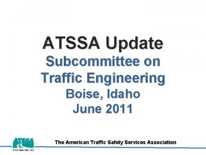 ATSSA Update Subcommittee on Traffic Engineering Boise Idaho