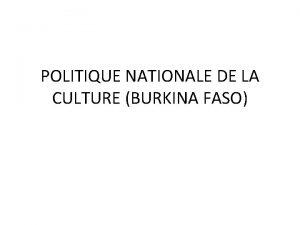POLITIQUE NATIONALE DE LA CULTURE BURKINA FASO HISTORIQUE