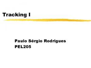 Tracking I Paulo Srgio Rodrigues PEL 205 Tracking