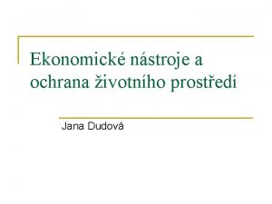 Ekonomick nstroje a ochrana ivotnho prosted Jana Dudov
