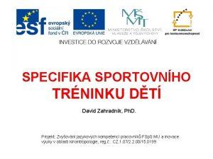 SPECIFIKA SPORTOVNHO TRNINKU DT David Zahradnk Ph D