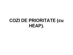 COZI DE PRIORITATE cu HEAP HEAP ul este