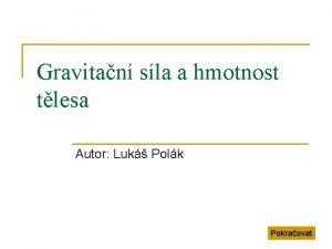 Gravitan sla a hmotnost tlesa Autor Luk Polk
