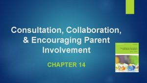 Consultation Collaboration Encouraging Parent Involvement CHAPTER 14 The
