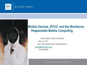 Mobile Devices BYOD and the Workforce Responsible Mobile