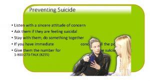 Preventing Suicide Listen with a sincere attitude of