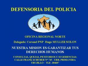 DEFENSORIA DEL POLICIA OFICINA REGIONAL NORTE Delegado Coronel