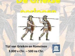 De Griekse oorlogen Tijd van Grieken en Romeinen