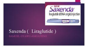 Saxenda Liraglutide SAMUEL GYAWUAMOATENG Indication Approval Saxenda is