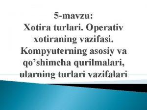 5 mavzu Xotira turlari Operativ xotiraning vazifasi Kompyuterning