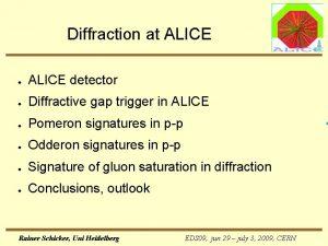 Diffraction at ALICE ALICE detector Diffractive gap trigger