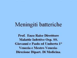 Meningiti batteriche Prof Enzo Raise Diretttore Malattie Infettive