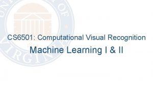 CS 6501 Computational Visual Recognition Machine Learning I