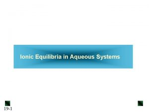 Ionic Equilibria in Aqueous Systems 19 1 Ionic