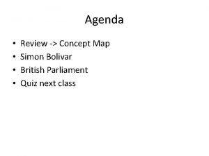 Agenda Review Concept Map Simon Bolivar British Parliament