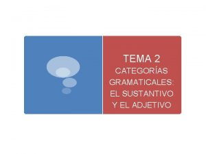 TEMA 2 CATEGORAS GRAMATICALES EL SUSTANTIVO Y EL