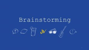 Brainstorming 1 Brainstorming Basics 1 2 3 4