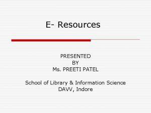 E Resources PRESENTED BY Ms PREETI PATEL School