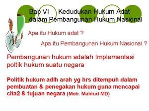 Bab VI Kedudukan Hukum Adat dalam Pembangunan Hukum