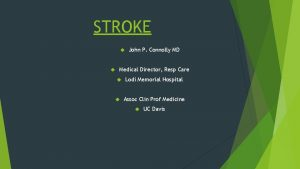 STROKE John P Connolly MD Medical Director Resp