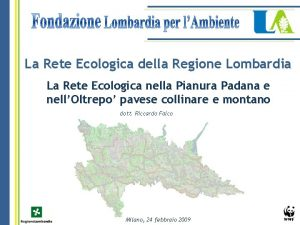 La Rete Ecologica della Regione Lombardia La Rete