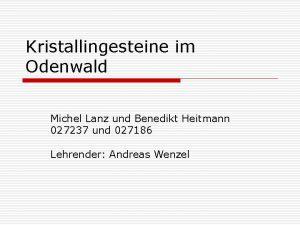 Kristallingesteine im Odenwald Michel Lanz und Benedikt Heitmann