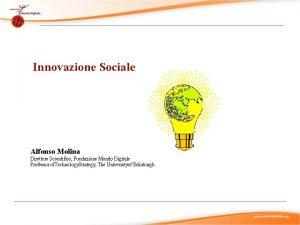 Innovazione Sociale Alfonso Molina Direttore Scientifico Fondazione Mondo