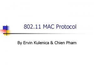802 11 MAC Protocol By Ervin Kulenica Chien