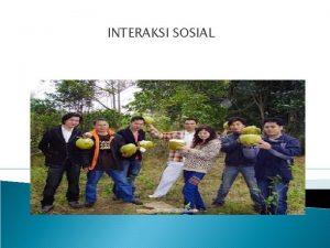 INTERAKSI SOSIAL Pengertian Hubungan timbal balik sosial berupa