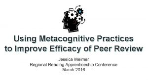 Using Metacognitive Practices to Improve Efficacy of Peer
